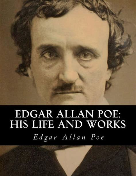 edgar allan poe biography and works edgar allan poe his life and works a five volume series