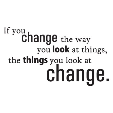 How To Change Things Up In The Bedroom by Change The Way You Look At Things Wall Quotes Decal Wallquotes