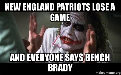 Patriots Lose Meme - new england patriots lose a game and everyone says bench brady everyone loses their minds