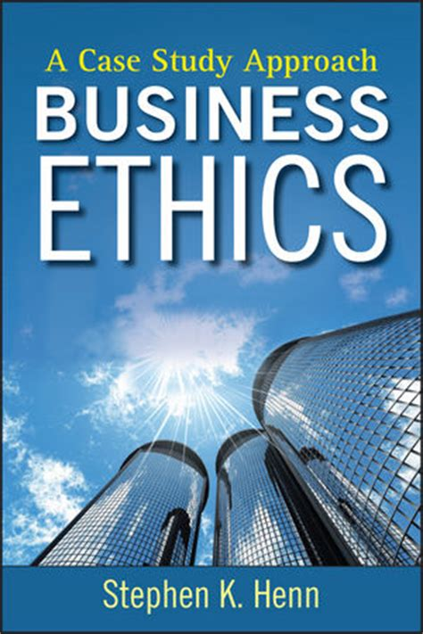 Business Ethics Book For Mba Free by Wiley Business Ethics A Study Approach Stephen K