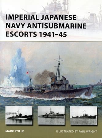 imperial japanese navy antisubmarine escorts 1941 45 book review