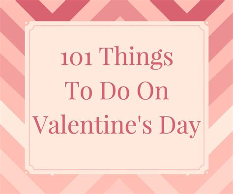 things to do on valentines day 101 things to do on s day stylish for