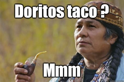 Doritos Meme - doritos taco momma good guy tribal chief