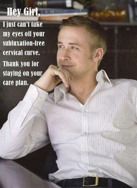 Chiropractor Meme - ryan gosling quot hey girl quot meme subluxation free cervical