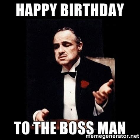 Happy Boss S Day Meme - happy birthday to the boss man the godfather meme