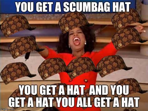 Scumbag Hat Meme Generator - oprah you get a meme imgflip