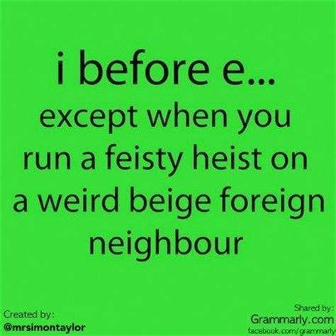 I C E i before e except after c proofreaders proofreader