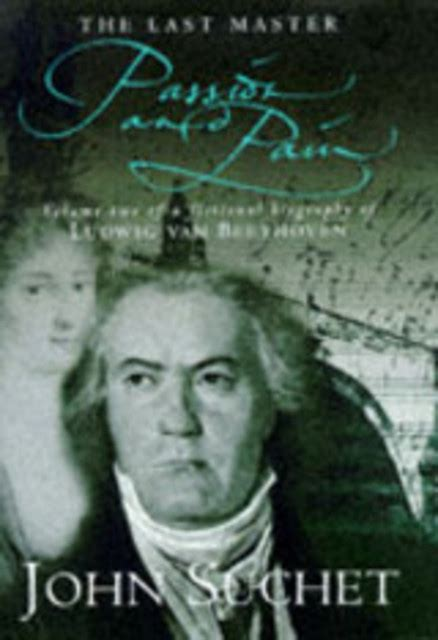 beethoven biography suchet passion anger john suchet john suchet isbn
