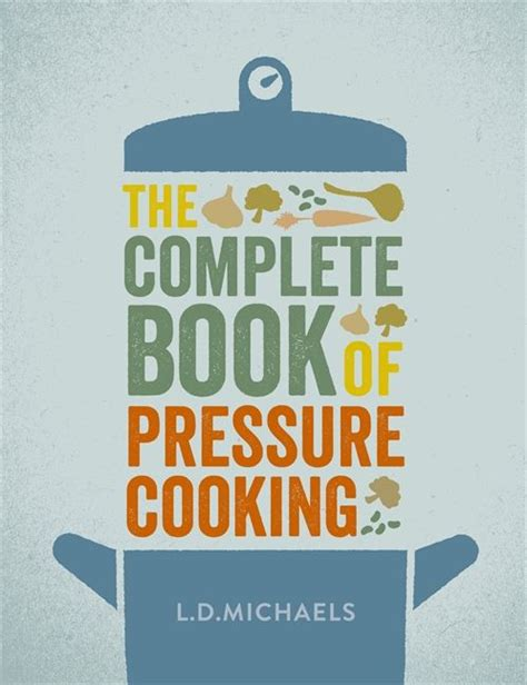 cooking pressure the most complete the complete book of pressure cooking l d e book