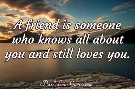 images of love of friends a friend is someone who knows all about you and still