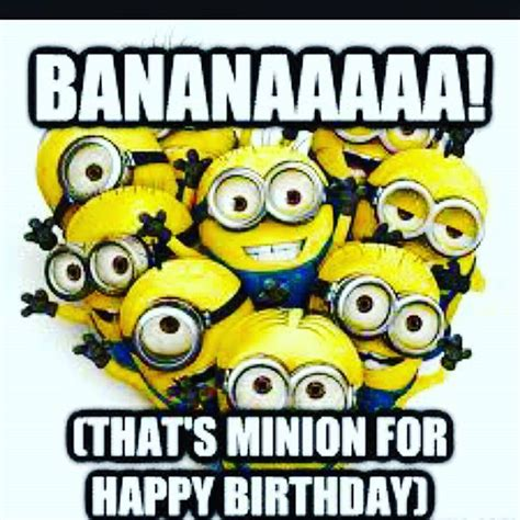 happy birthday minion images happy bananaaaaa that s minion for happy birthday pictures