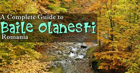 a complete guide to a complete guide to baile olanesti romania whisper wanderlust
