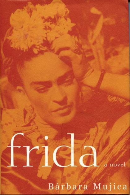 frida kahlo biography barnes and noble frida a novel of frida kahlo by barbara mujica paperback