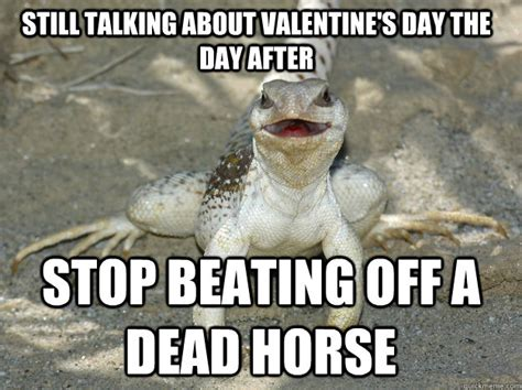 Beating A Dead Horse Meme - still talking about valentine s day the day after stop