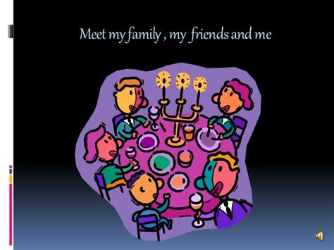 meet my meet my family my friends and me