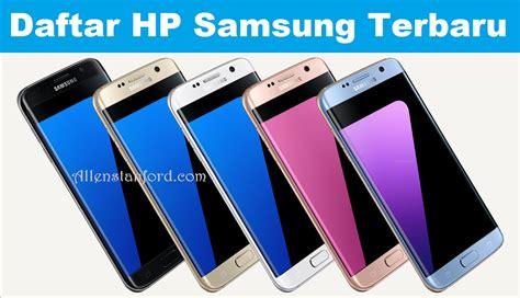 Harga Dan Merk Hp Samsung Android daftar harga hp samsung keluaran terbaru 2018 cara android