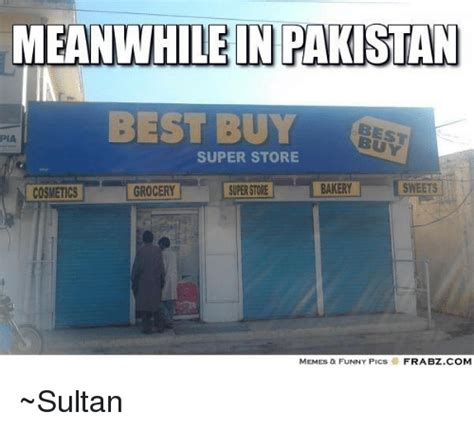 Buy Memes - meanwhile in pakistan best buy pia super store bakery
