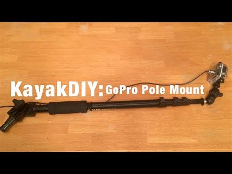 homemade gopro pole camera mount for kayaking! youtube