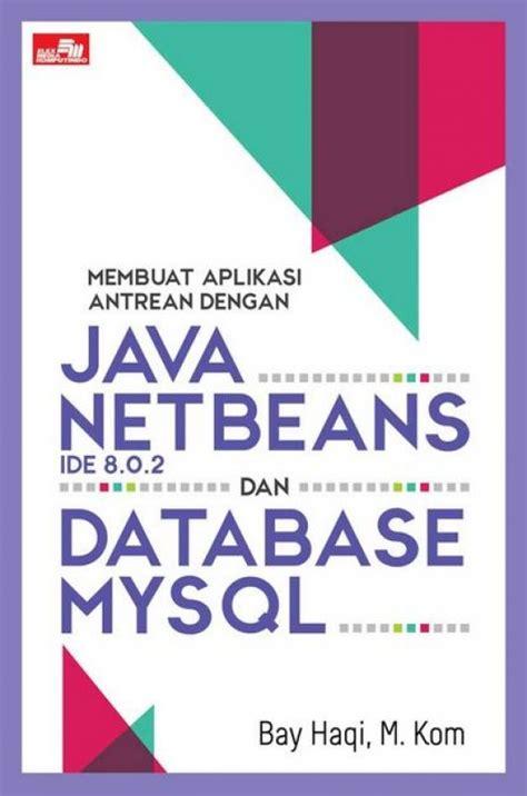 Original Java Teori Algoritma Dan Aplikasi Buku Komputer membuat aplikasi antrean dengan java netbeans ide 8 0 2 dan database mysql tokopelajar id