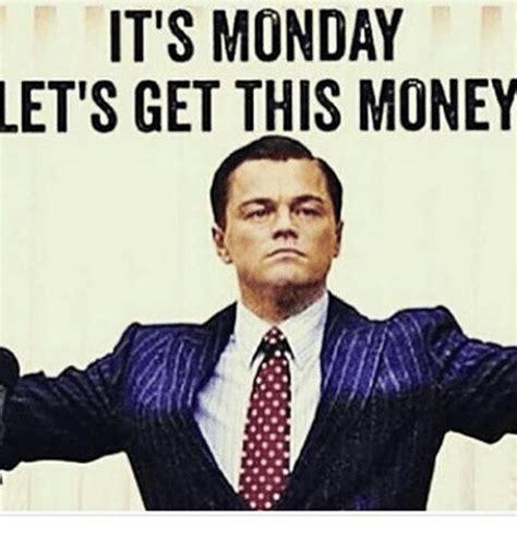 Get Money Meme - it s monday let s get this money meme on me me