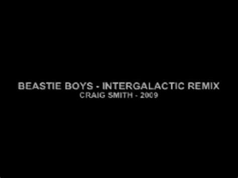beastie boys intergalactic remix craig smith beastie boys intergalactic remix youtube