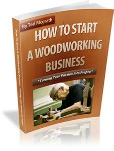 how to start your own woodworking business the best woodworking program a no brainer