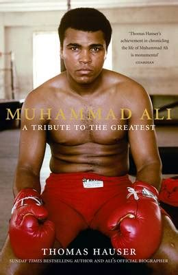 muhammad ali biography thomas hauser muhammad ali a tribute to the greatest by thomas hauser