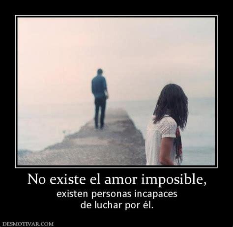 El Amor Imposible No Existe Desmotivaciones | desmotivaciones no existe el amor imposible existen