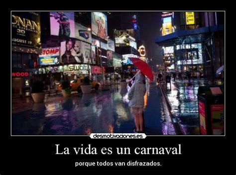 imagenes de la vida es un carnaval la vida es un carnaval desmotivaciones