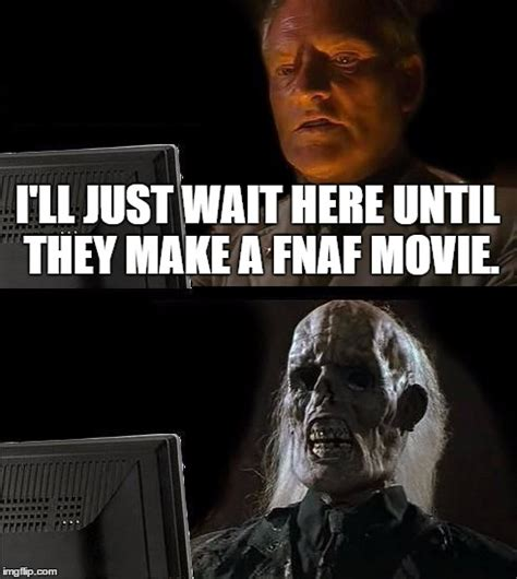 Movie Meme Generator - ill just wait here meme imgflip