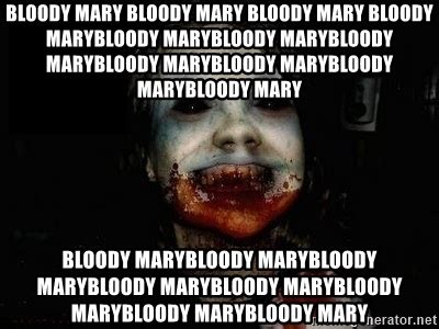 Bloody Mary Meme - bloody mary bloody mary bloody mary bloody marybloody