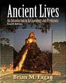 ancient lives an introduction to archaeology and prehistory books ancient lives an introduction to archaeology and