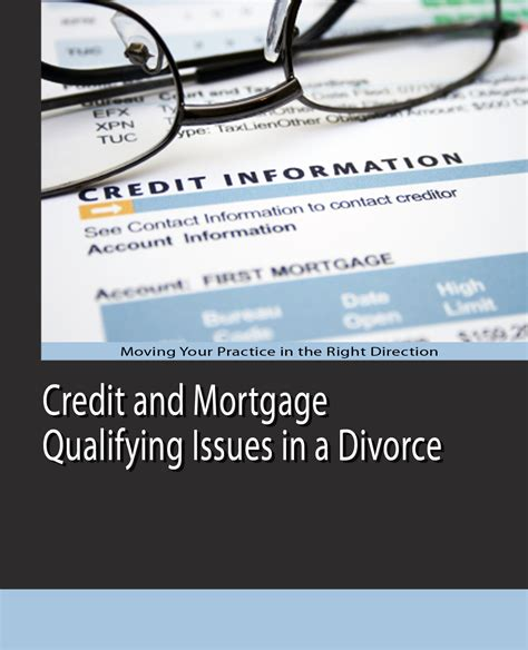Divorce And Credit by Credit And Mortgage Qualifying Issues In A Divorce