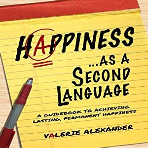 happiness as a second language a guidebook to achieving lasting permanent happiness ebook amazon com happiness as a second language a guidebook to