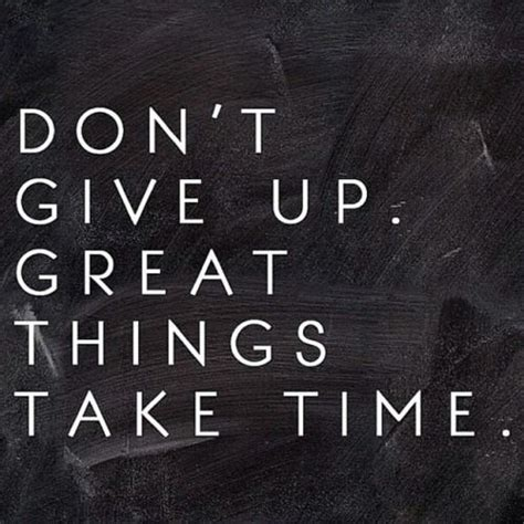 imagenes don t give up don t give up great things take time