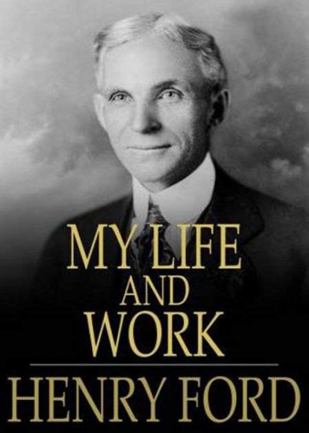 biography of henry ford my life and work a biography classic by henry ford aaa