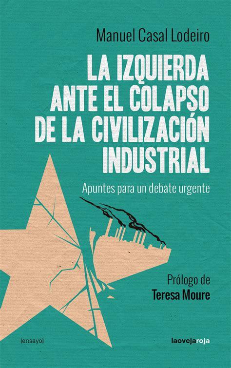 el colapso de la 8497345452 la izquierda ante el colapso de la civilizaci 243 n industrial