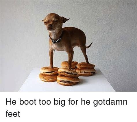 25 best memes about he boot too big for he gotdamn feet