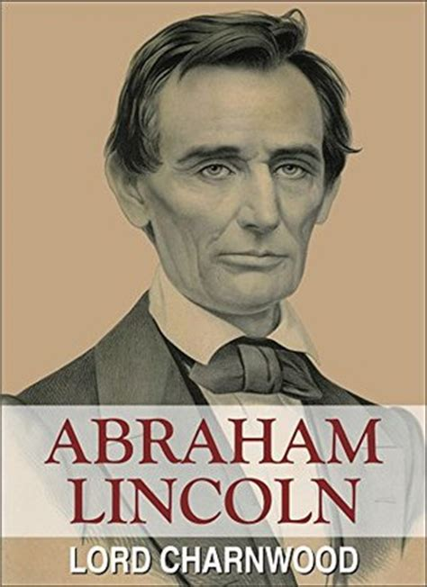 biography abraham lincoln book abraham lincoln a complete biography by lord charnwood