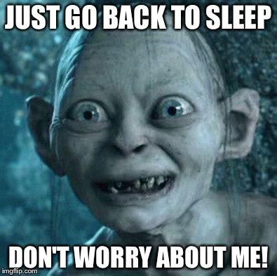Go Sleep Meme - gollum meme imgflip