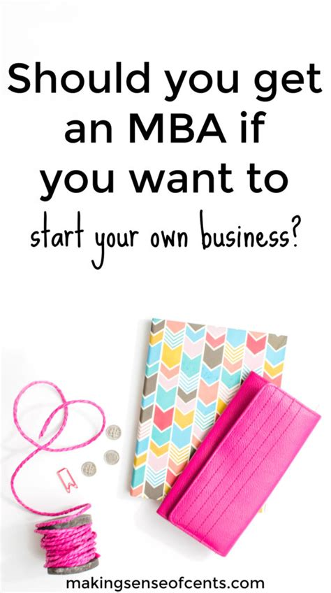 What Can You Get With An Mba by Should You Get An Mba If You Want To Start Your Own Business