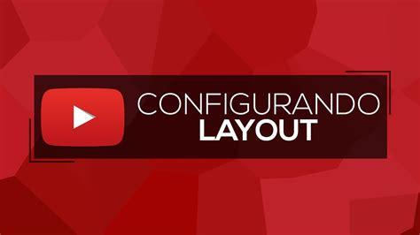 o layout do youtube mudou configurando o layout do youtube youtube