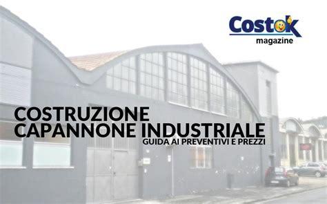 costo capannone industriale costo costruzione capannone industriale 28 images