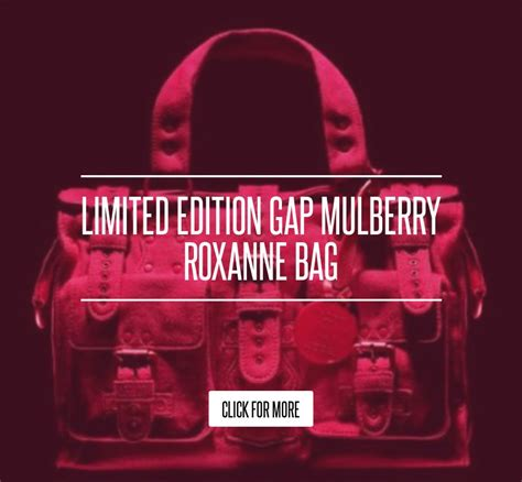Limited Edition Gap Mulberry Roxanne Bag limited edition gap mulberry roxanne bag fashion