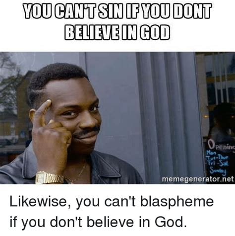Memes About God - you cant sin if you dont believe in god opening