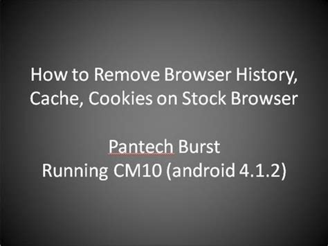 how do i clear cookies on my android phone how to erase browser cache and cookies on my pantech burst for the stock android browser