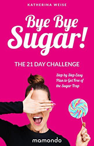 21 Day Sugar Detox Cookbook Pdf by Ebook Bye Bye Sugar The 21 Day Challenge Step By Step Easy