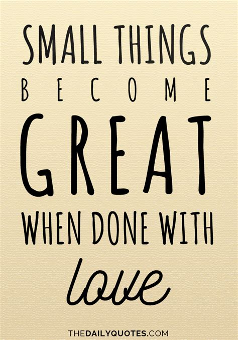 Small Things With Great Love Quote by Done With Love Quotes Like Success