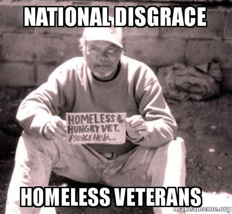 Homeless Meme - national disgrace homeless veterans make a meme