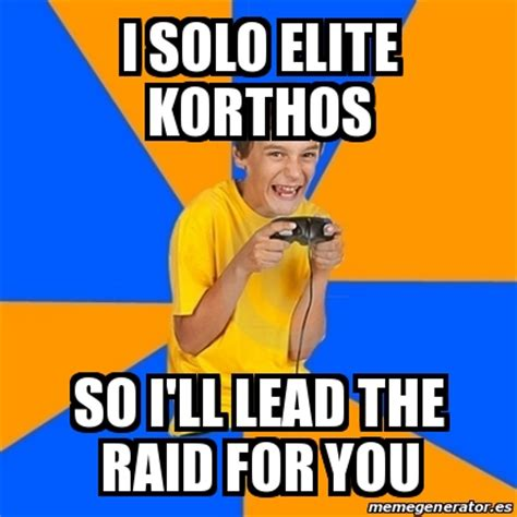 Raid Meme - meme annoying gamer kid i solo elite korthos so i ll
